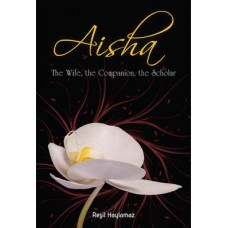 Aisha The Wife, the Companion, the Scholar